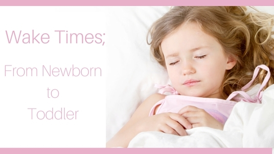 Wake Time; From Newborn to Toddler