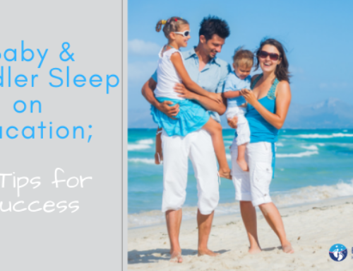 Baby & Toddler Sleep On Vacation; 8 Tips for Success